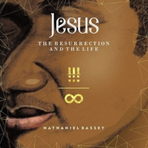 Jesus – The Resurrection And The Life BY Nathaniel Bassey